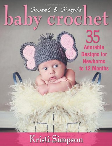 Sweet & Simple Baby Crochet: 35 Adorable Designs For Newborns To 12 Months front-26960