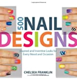 500 Nail Designs: Inspired and Inventive Looks for Every Mood and Occasion