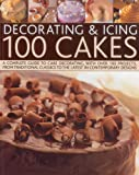 Angela Nilsen Decorating & Icing 100 Cakes: A Complete Guide to Cake Decorating, with Over 100 Projects, from Traditional Classics to the Latest in Contemporary Designs