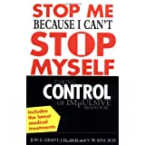Stop Me Because I Can't Stop Myself : Taking Control of Impulsive Behavior ~ Jon E. Grant