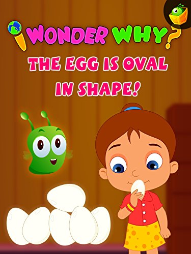 I Wonder Why? The Egg Is Oval In Shape!
