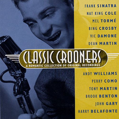 Classic Crooners: A Romantic Collection of Original Recordings (Classic Crooners compare prices)