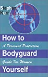 img - for How to Bodyguard Yourself: A Personal Protection Guide for Women book / textbook / text book