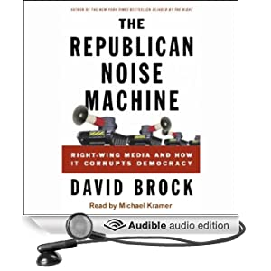 The Republican Noise Machine: Right-Wing Media and How it Corrupts Democracy (Unabridged)