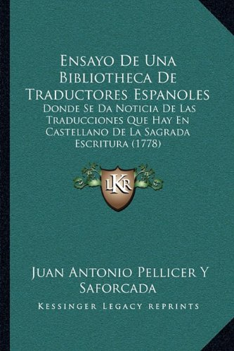 Ensayo de Una Bibliotheca de Traductores Espanoles: Donde Se Da Noticia de Las Traducciones Que Hay En Castellano de La Sagrada Escritura (1778)
