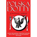 Polska Dotty: Carp in the Bathtub, Throttled Buglers, and Other Tales of an Englishman in Polandby Jonathan Lipman