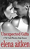 Unexpected Gifts: (The Steamy Version) (A HOT Castle Mountain Lodge Romance Book 1)