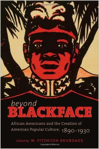 Beyond blackface : African Americans and the creation of American popular culture, 1890-1930