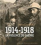 1914-1918 VIOLENCE DE GUERRE