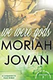 We Were Gods (Tales of Dunham: LaMontagne #2)