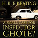 A Small Case for Inspector Ghote? (       UNABRIDGED) by H.R.F. Keating Narrated by Sam Dastor