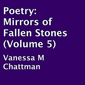 Mirrors of Fallen Stones: Poetry, Book 5 | [Vanessa M. Chattman]
