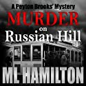 Murder on Russian Hill: A Peyton Brooks' Mystery, Book 3 (       UNABRIDGED) by ML Hamilton Narrated by Kelley Hazen, StorytellerProductions
