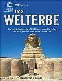 UNESCO: Das Welterbe. Die vollständige, von der UNESCO autorisierte Darstellung der außergewöhnlichsten Stätten unserer Erde; alle 1007 UNESCO Weltkultur- und Naturerbestätten in einem Bildband.