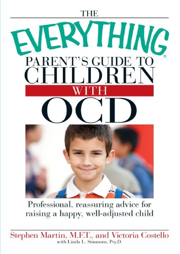 The Everything Parent's Guide to Children with OCD: Professional, reassuring advice for raising a happy, well-adjusted child (Everything Series), Stephen Martin, Victoria Costello