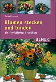 blumen stecken und binden ein floristischer grundkurs gundel granow libri in altre. Black Bedroom Furniture Sets. Home Design Ideas