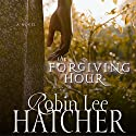The Forgiving Hour (       UNABRIDGED) by Robin Lee Hatcher Narrated by Pam Ward
