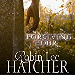 The Forgiving Hour | Robin Lee Hatcher