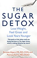 The Sugar Detox: Lose Weight, Feel Great and Look Years Younger