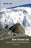 Dem Himmel nah: Grenzerfahrungen in den Bergen Zentralasiens