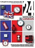 24 Hours - London 2009/2010: An Insider's Guide to London's Best-Kept Secrets