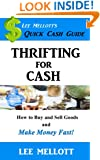 Thrifting For Cash: How to Buy and Sell Goods and Make Money Fast! (Quick Cash Guide Book 2)