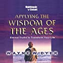 Applying the Wisdom of the Ages: Eternal Truths to Transform Your Life Speech by Wayne W. Dyer Narrated by Wayne W. Dyer