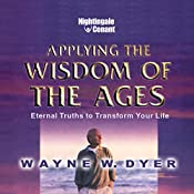Applying the Wisdom of the Ages: Eternal Truths to Transform Your Life | Wayne W. Dyer