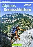 Alpines Genussklettern: Tourenführer mit 45 Routen zwischen Allgäu und Berchesgaden, incl. exakten Zustiegsbeschreibungen: 45 Routen zwischen Allgäu und Berchtesgaden (Erlebnis Bergsteigen)