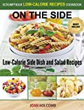 On the Side: Low-Calorie Side Dish and Salad Recipes (a Scrumptious Low-Calorie Recipes Cookbook)