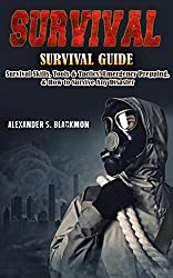 Survival- Survival Guide- Survival Skills, Survival Tools, & Survival Tactics. Emergency Prepping, & Surving A Disaster (First Aid, Survival Skills, Emergency ... Medicine, Bushcraft, Home Defense Book 1)