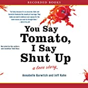 You Say Tomato, I Say Shut Up: A Love Story | [Annabelle Gurwitch, Jeff Kahn]