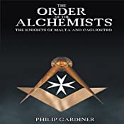 Order of the Alchemists: The Knights of Malta and Cagliostro | [Philip Gardiner]