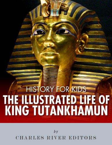 Charles River Editors - History for Kids: The Illustrated Life of King Tutankhamun