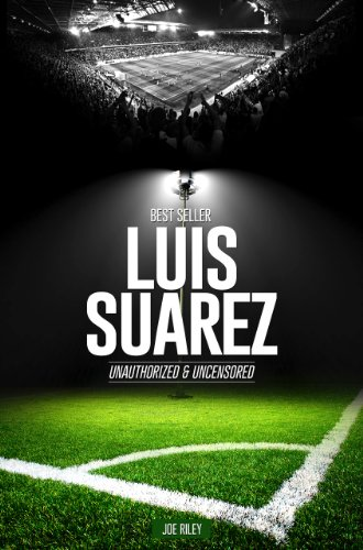 Joe Riley - Luis Suarez - Soccer Unauthorized & Uncensored (All Ages Deluxe Edition with Videos)