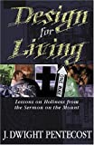 Design for Living: Lessons on Holiness from the Sermon on the Mount (0825434572) by Pentecost, J. Dwight