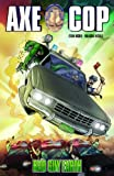 Axe Cop Volume 1: Bad Guy Earth
