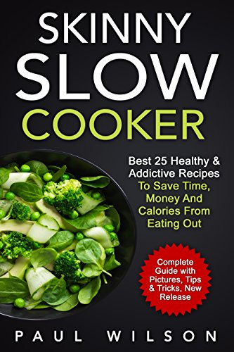 Skinny Slow Cooker: Best 25 Healthy & Addictive Recipes To Save Time, Money And Calories From Eating Out by Paul Wilson