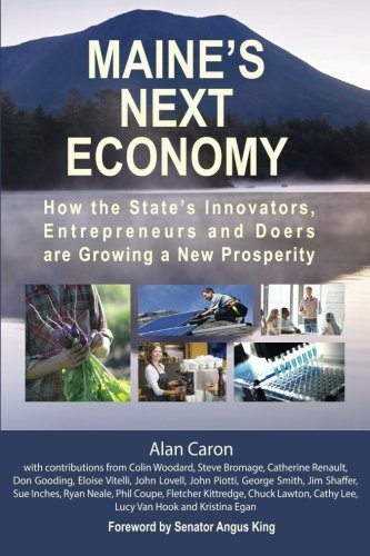 Maine's Next Economy: How the state's innovators, entrepreneurs and doers are growing a new prosperity PDF