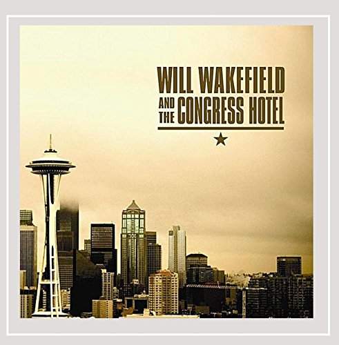 Will Wakefield and the Congress Hotel - Will Wakefield and the Congress Hotel [Explicit]