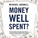 Money Well Spent?: The Truth behind the Trillion-Dollar Stimulus, the Biggest Economic Recovery Plan in History (       UNABRIDGED) by Michael Grabell Narrated by William Hughes