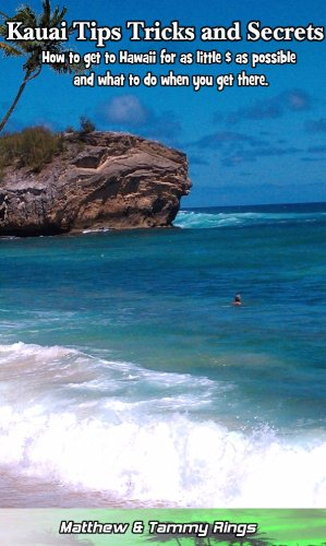 Kauai Tips Tricks and Secrets (The Ultimate guide on how to get to Hawaii for as little $ as possible and what to do when you get there.)