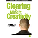 Clearing the Mind for Creativity | John Kao