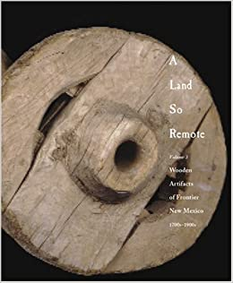 Land So Remote : Wooden Artifacts of Frontier New Mexico, 1700S
