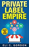 Private Label Empire: Build a Brand – Launch on Amazon FBA – The Perfect Home-Based Business to earn $1000 to $20000 per Month (Amazon FBA, Amazon FBA … Physical Products, Private Label, FBA)