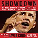 Showdown: The Inside Story of How Obama Fought Back Against Boehner, Cantor, and the Tea Party (       UNABRIDGED) by David Corn Narrated by David Corn