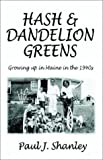 img - for Hash & Dandelion Greens: Growing up in Maine in the 1940's book / textbook / text book