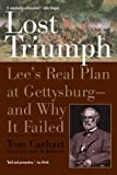 Tom Carhart Lost Triumph: Lee's Real Plan at Gettysburg--And Why It Failed