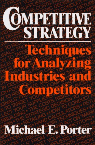 Competitive Strategy: Techniques for Analyzing Industries and Co