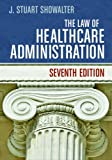 img - for The Law of Healthcare Administration, Seventh Edition book / textbook / text book